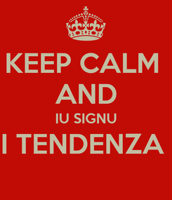 Poster: KEEP CALM  AND IU SIGNU I TENDENZA