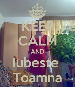 Poster: KEEP CALM AND Iubeste  Toamna