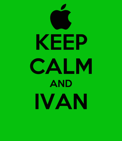 Poster: KEEP CALM AND IVAN