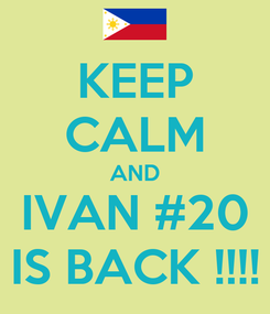 Poster: KEEP CALM AND IVAN #20 IS BACK !!!!