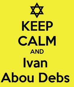 Poster: KEEP CALM AND Ivan  Abou Debs