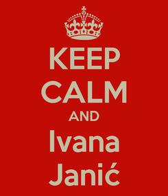 Poster: KEEP CALM AND Ivana Janić