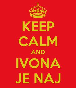 Poster: KEEP CALM AND IVONA JE NAJ