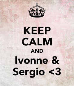 Poster: KEEP CALM AND Ivonne & Sergio <3