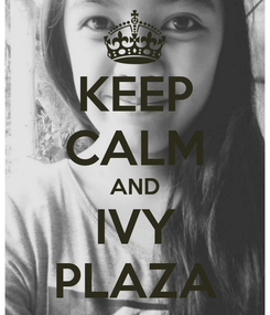 Poster: KEEP CALM AND IVY PLAZA