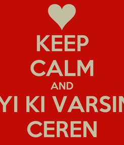 Poster: KEEP CALM AND IYI KI VARSIN CEREN