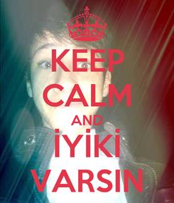 Poster: KEEP CALM AND İYİKİ VARSIN