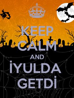 Poster: KEEP CALM AND İYULDA  GETDİ