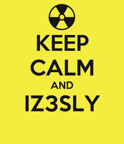 Poster: KEEP CALM AND IZ3SLY