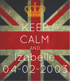 Poster: KEEP CALM AND Izabelle 04-02-2003