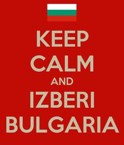 Poster: KEEP CALM AND IZBERI BULGARIA