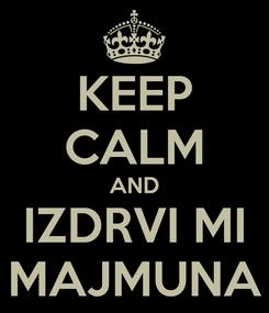 Poster: KEEP CALM AND IZDRVI MI MAJMUNA
