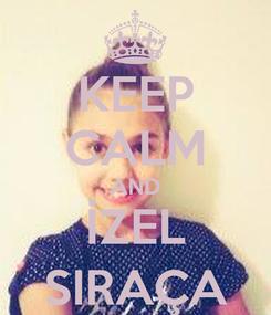 Poster: KEEP CALM AND İZEL SIRAÇA