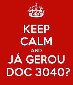 Poster: KEEP CALM AND JÁ GEROU  DOC 3040?