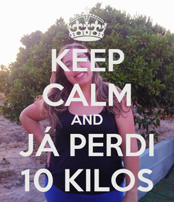 Poster: KEEP CALM AND JÁ PERDI 10 KILOS