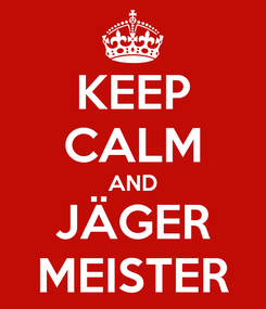 Poster: KEEP CALM AND JÄGER MEISTER