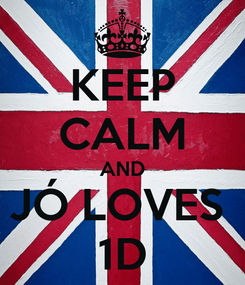 Poster: KEEP CALM AND JÓ LOVES  1D