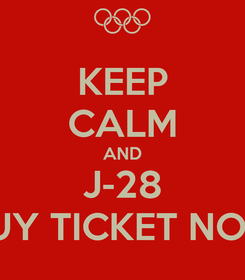 Poster: KEEP CALM AND J-28 BUY TICKET NOW