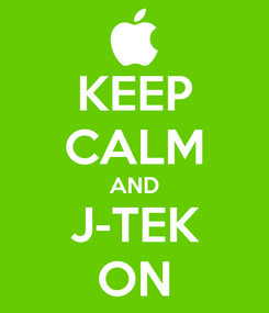 Poster: KEEP CALM AND J-TEK ON