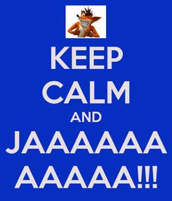 Poster: KEEP CALM AND JAAAAAA AAAAA!!!