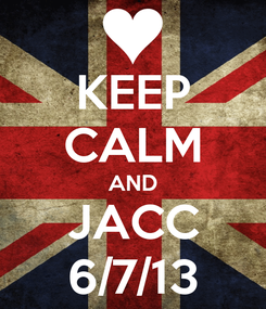 Poster: KEEP CALM AND JACC 6/7/13