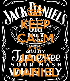 Poster: KEEP CALM AND  JACK DANIEL