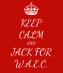 Poster: KEEP CALM AND JACK FOR W.A.E.C.