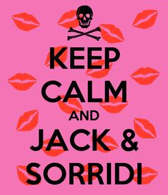 Poster: KEEP CALM AND JACK & SORRIDI
