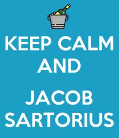 Poster: KEEP CALM AND  JACOB SARTORIUS