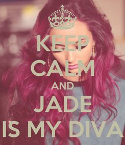 Poster: KEEP CALM AND JADE IS MY DIVA