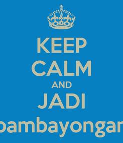 Poster: KEEP CALM AND JADI bambayongan