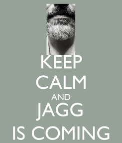 Poster: KEEP CALM AND JAGG IS COMING
