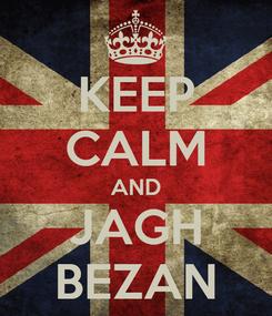 Poster: KEEP CALM AND JAGH BEZAN