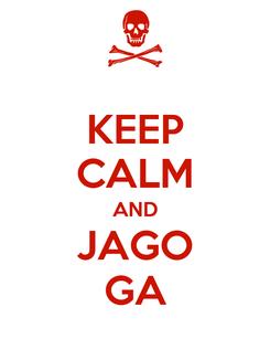 Poster: KEEP CALM AND JAGO GA