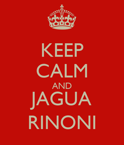 Poster: KEEP CALM AND JAGUA RINONI