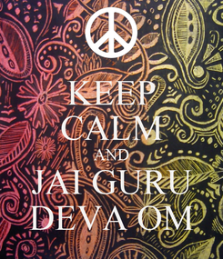 Poster: KEEP CALM AND JAI GURU DEVA OM