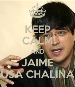 Poster: KEEP CALM AND JAIME USA CHALINA