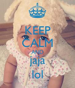 Poster: KEEP CALM AND jaja lol