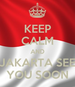 Poster: KEEP CALM AND JAKARTA SEE YOU SOON