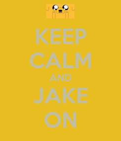 Poster: KEEP CALM AND JAKE ON