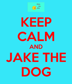 Poster: KEEP CALM AND JAKE THE DOG