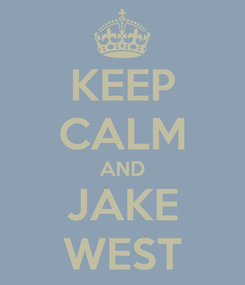 Poster: KEEP CALM AND JAKE WEST