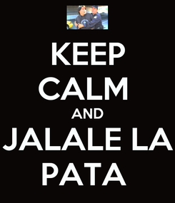 Poster: KEEP CALM  AND JALALE LA PATA
