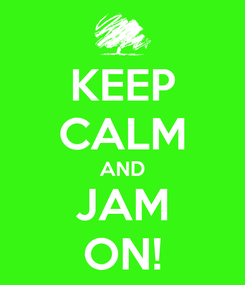 Poster: KEEP CALM AND JAM ON!