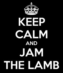 Poster: KEEP CALM AND JAM THE LAMB