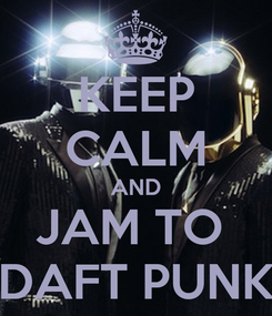 Poster: KEEP CALM AND JAM TO  DAFT PUNK