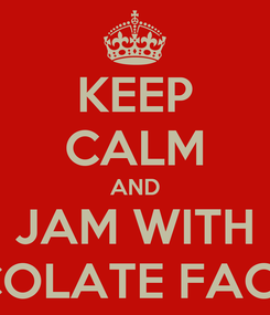 Poster: KEEP CALM AND JAM WITH CHOCOLATE FACTORY