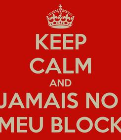 Poster: KEEP CALM AND JAMAIS NO  MEU BLOCK