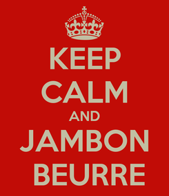 Poster: KEEP CALM AND JAMBON  BEURRE