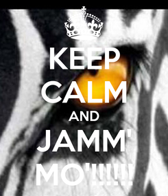 Poster: KEEP CALM AND JAMM' MO'!!!!!!